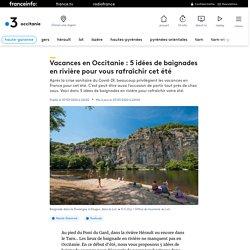 Vacances en Occitanie : 5 idées de baignades en rivière pour vous rafraîchir cet été