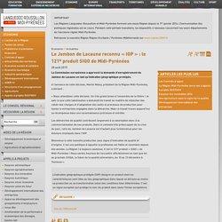 REGION MIDI PYRENEES 28/08/15 Le Jambon de Lacaune reconnu « IGP » : le 121e produit SIQO de Midi-Pyrénées