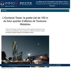 L'Occitanie Tower : le premier gratte-ciel de Toulouse