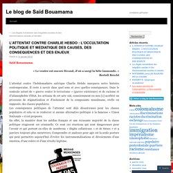 L'ATTENTAT CONTRE CHARLIE HEBDO : L'OCCULTATION POLITIQUE ET MEDIATIQUE DES CAUSES, DES CONSEQUENCES ET DES ENJEUX