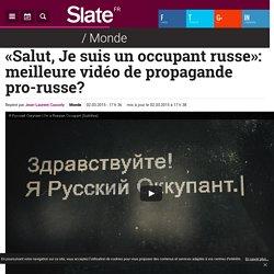 «Salut, Je suis un occupant russe»: meilleure vidéo de propagande pro-russe?