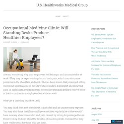 Occupational Medicine Clinic: Will Standing Desks Produce Healthier Employees?