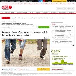 Rennes : il organisait des combats d'enfants de 6 ans dans la cité
