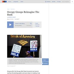 Occupy Groups Reimagine The Bank