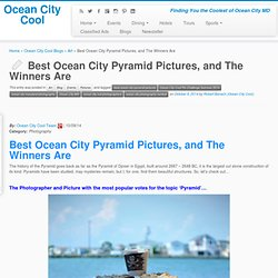 Best Ocean City Pyramid Pictures, and The Winners Are