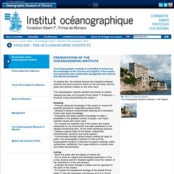 Presentation of the Oceanographic Institute - Institut océanographique - Fondation Albert Ier, Prince de Monaco