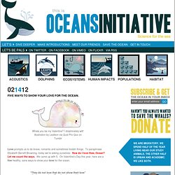Five Ways to Show Your Love for the Ocean. » Oceans Initiative - Science for the Sea