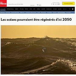 Les océans pourraient être régénérés d'ici 2050