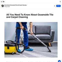 All You Need To Know About Oceanside Tile and Carpet Cleaning