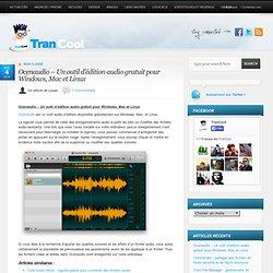 Ocenaudio - Un outil d'édition audio gratuit pour Windows, Mac et Linux TranCool