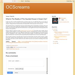 OCScreams: What Is The Reality of The Haunted House in Ocean City?
