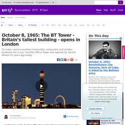 October 8, 1965: The BT Tower - Britain's tallest building - opens in London