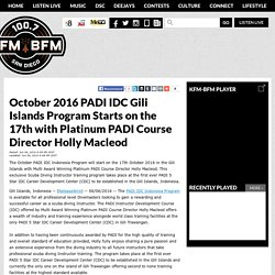 October 2016 PADI IDC Gili Islands Program Starts on the 17th with Platinum PADI Course Director Holly Macleod - 100.7 KFM-BFM - San Diego Radio - kfmbfm.com