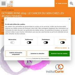 Octobre Rose 2019 : le cancer du sein chez les jeunes femmes