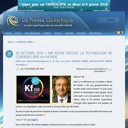 26 OCTOBRE 2015 – MR KESHE DÉVOILE LA TECHNOLOGIE DE L'ÉNERGIE LIBRE AU MONDE