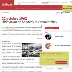 22 octobre 1962 - Ultimatum de Kennedy à Khrouchtchev