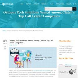 Octopus Tech Named Among Clutch's Top Call Center Companies