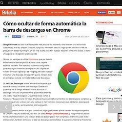 """Bitelia """"Cómo ocultar de forma automática la barra de descargas en Chrome"""""""