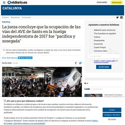 """La jueza concluye que la ocupación de las vías del AVE de Sants en la huelga independentista de 2017 fue """"pacífica y sosegada"""""""