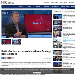Orešković mora odabrati između uloge heroja i papka 16.2.2016 hrt studio 4