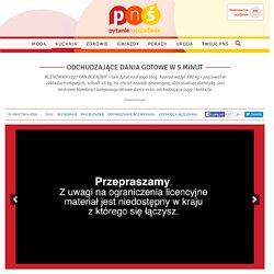 ODCHUDZAJĄCE DANIA GOTOWE W 5 MINUT (pytanienasniadanie.tvp.pl)