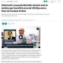 Odebrecht: Leonardo Meirelles declaró ante la Justicia que transfirió cerca de US$ 850.000 a favor de Gustavo Arribas - 11.05.2017 - LA NACION