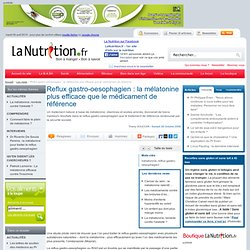 Reflux gastro-oesophagien : la mélatonine plus efficace que le médicament de référence