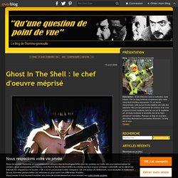 Ghost In The Shell : le chef d'oeuvre méprisé - Le blog de l'homme-grenouille