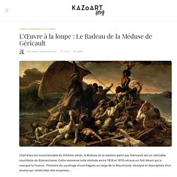 L'Œuvre à la loupe : Le Radeau de la Méduse de Géricault