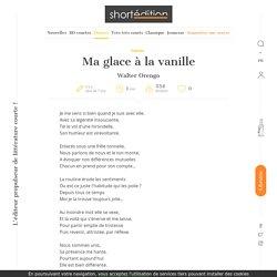 L'œuvre Ma glace à la vanille par l'auteur Walter Orengo, disponible en ligne depuis plus de 7 ans et 3 mois - Je me sens si bien quand je