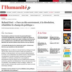 Roland Gori : « Face au dés-œuvrement, à la désolation, réhabiliter le champ du politique