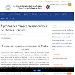 À propos des œuvres arcachonnaises de Charles Gounod – shaapb