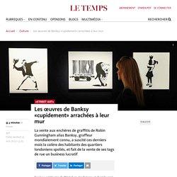 Les œuvres de Banksy «cupidement» arrachées à leur mur - Le Temps