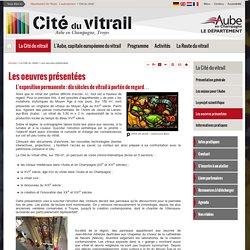 Les oeuvres présentées - Cité du Vitrail