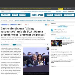 """Castro ofereix una """"diàleg respectuós"""" amb els EUA i Obama promet no ser """"presoner del passat"""""""