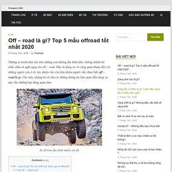 #1 Off - road là gì? Top 5 mẫu Off road đáng quan tâm nhất 2020