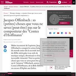 """Jacques Offenbach : 10 (petites) choses que vous ne savez (peut-être) pas sur le compositeur des """"Contes d'Hoffmann"""""""