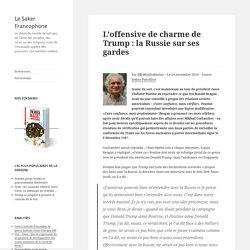 L'offensive de charme de Trump : la Russie sur ses gardes