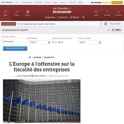 L'Europe à l'offensive sur la fiscalité des entreprises