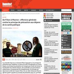 BASTA 06/03/17 De Fillon à Macron : offensive générale contre le principe de précaution aux dépens de la santé publique