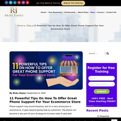 11 Powerful Tips On How To Offer Great Phone Support For Your Ecommerce Store