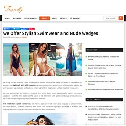 We Offer Stylish Swimwear and Nude Wedges
