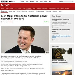 Elon Musk offers to fix Australian power network in 100 days