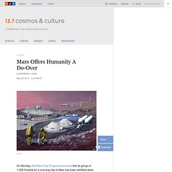 Mars Offers Humanity A Do-Over : 13.7: Cosmos And Culture