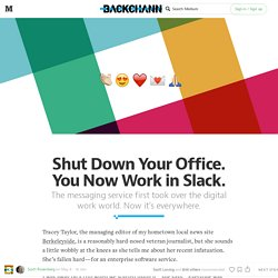Shut Down Your Office. You Now Work in Slack. — Backchannel