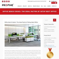 Office Bench Desks: The Ideal Factor of Setup Best Office