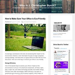 How to Make Sure Your Office is Eco-Friendly - Who is J. Christopher Burch?