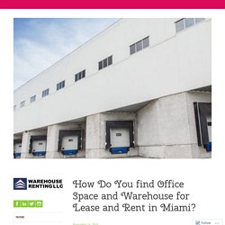 How Do You find Office Space and Warehouse for Lease and Rent in Miami?