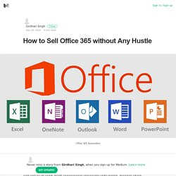How to Sell Office 365 without Any Hustle – Girdhari Singh – Medium