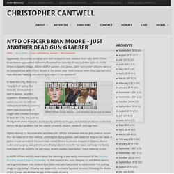 NYPD Officer Brian Moore - Just Another Dead Gun Grabber